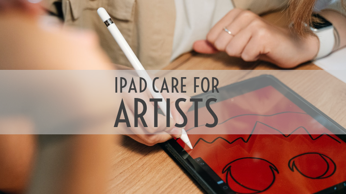 iPad Care for Artists